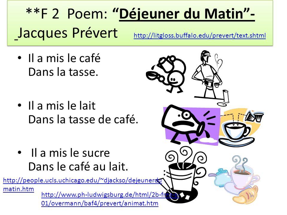 **F 2 Poem: Déjeuner du Matin- Jacques Prévert http://litgloss.buffalo.edu/prevert/text.shtml http://litgloss.buffalo.edu/prevert/text.shtml **F 2 Poem: Déjeuner du Matin- Jacques Prévert http://litgloss.buffalo.edu/prevert/text.shtml http://litgloss.buffalo.edu/prevert/text.shtml Il a mis le café Dans la tasse.