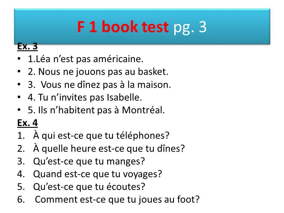 F 1 book test pg. 3 Ex. 3 1.Léa nest pas américaine.