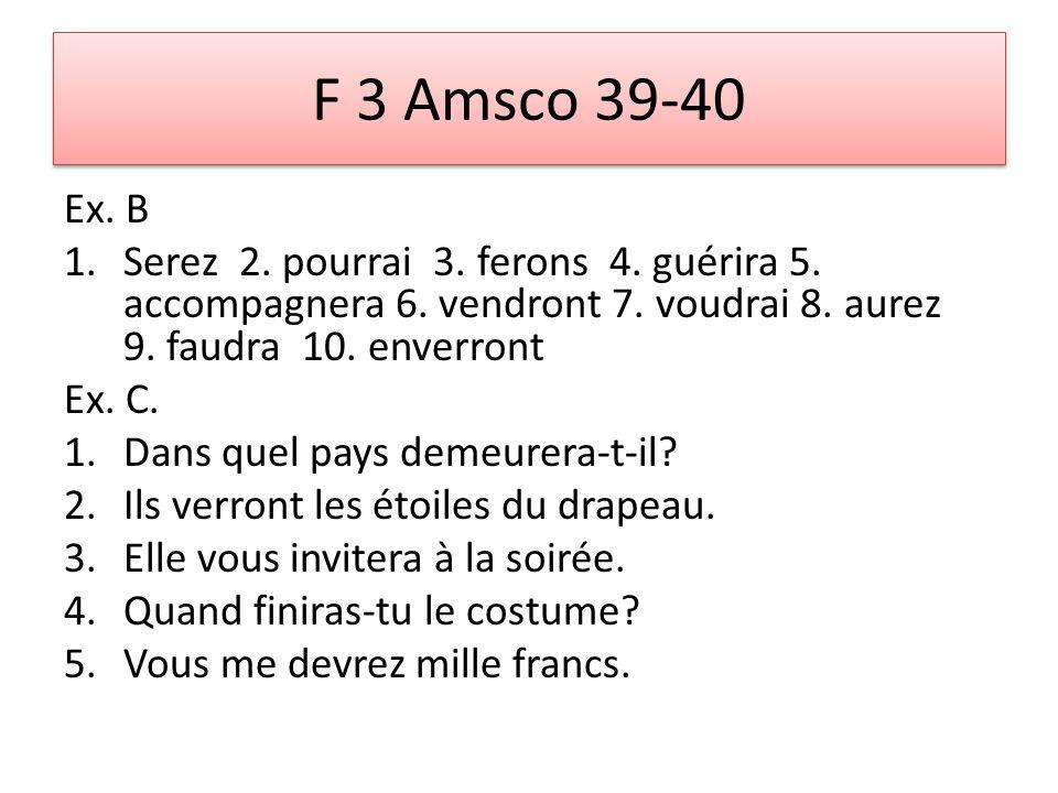 F 3 Amsco 39-40 Ex. B 1.Serez 2. pourrai 3. ferons 4.