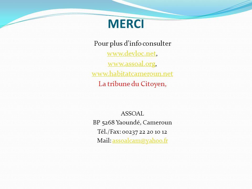 MERCI Pour plus dinfo consulter www.devloc.netwww.devloc.net, www.assoal.orgwww.assoal.org, www.habitatcameroun.net La tribune du Citoyen, ASSOAL BP 5268 Yaoundé, Cameroun Tél./Fax: 00237 22 20 10 12 Mail: assoalcam@yahoo.frassoalcam@yahoo.fr