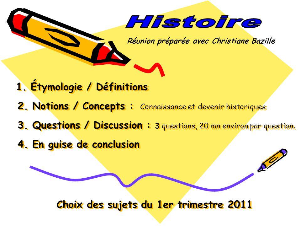 1. Étymologie / Définitions 2. Notions / Concepts : Connaissance et devenir historiques 3.
