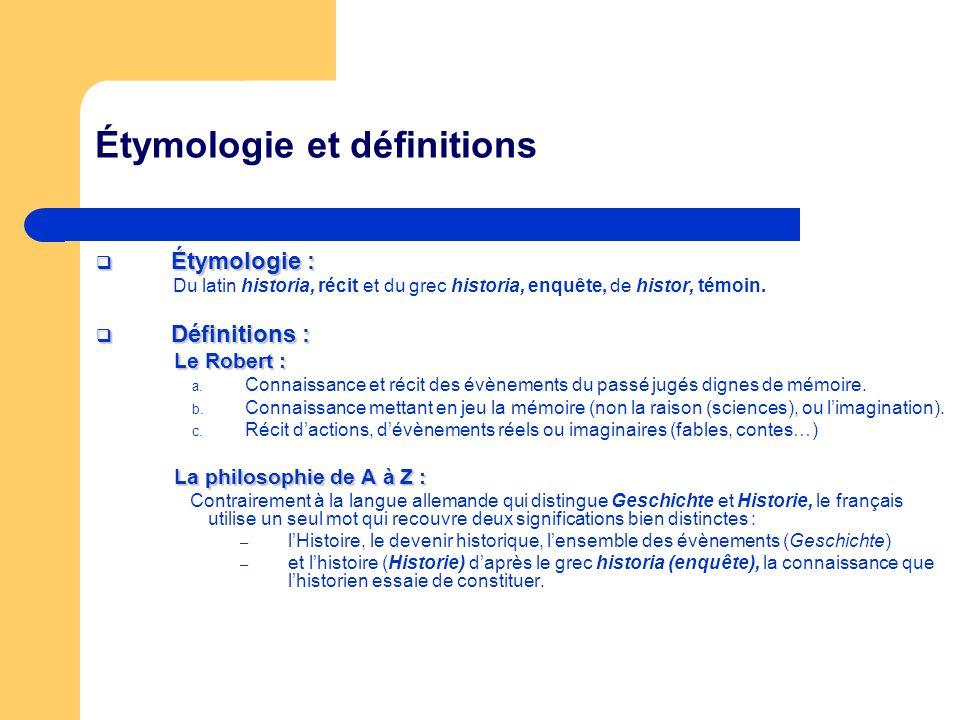 Étymologie et définitions Étymologie : Étymologie : Du latin historia, récit et du grec historia, enquête, de histor, témoin.