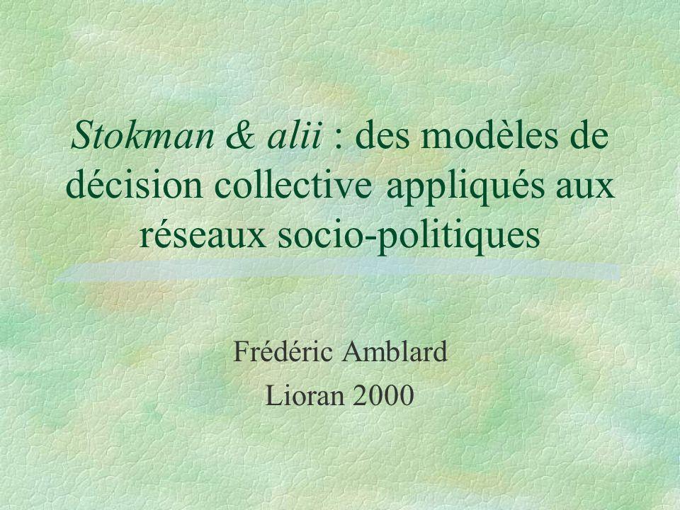 Stokman & alii : des modèles de décision collective appliqués aux réseaux socio-politiques Frédéric Amblard Lioran 2000