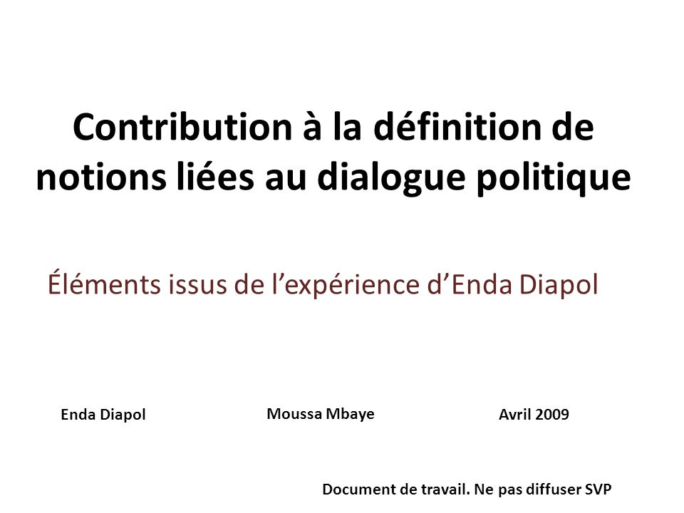 Contribution à la définition de notions liées au dialogue politique Enda Diapol Moussa Mbaye Avril 2009 Document de travail.