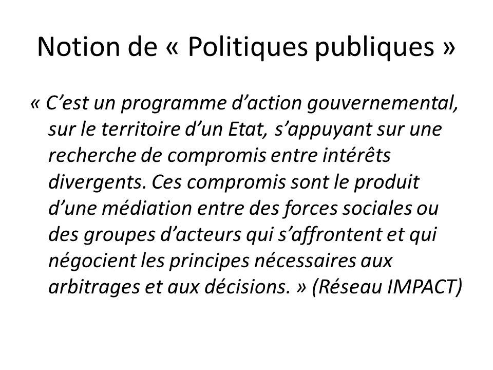 Notion de « Politiques publiques » « Cest un programme daction gouvernemental, sur le territoire dun Etat, sappuyant sur une recherche de compromis entre intérêts divergents.