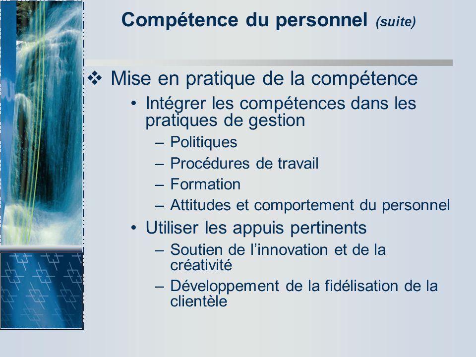 Compétence du personnel (suite) Mise en pratique de la compétence Intégrer les compétences dans les pratiques de gestion –Politiques –Procédures de tr