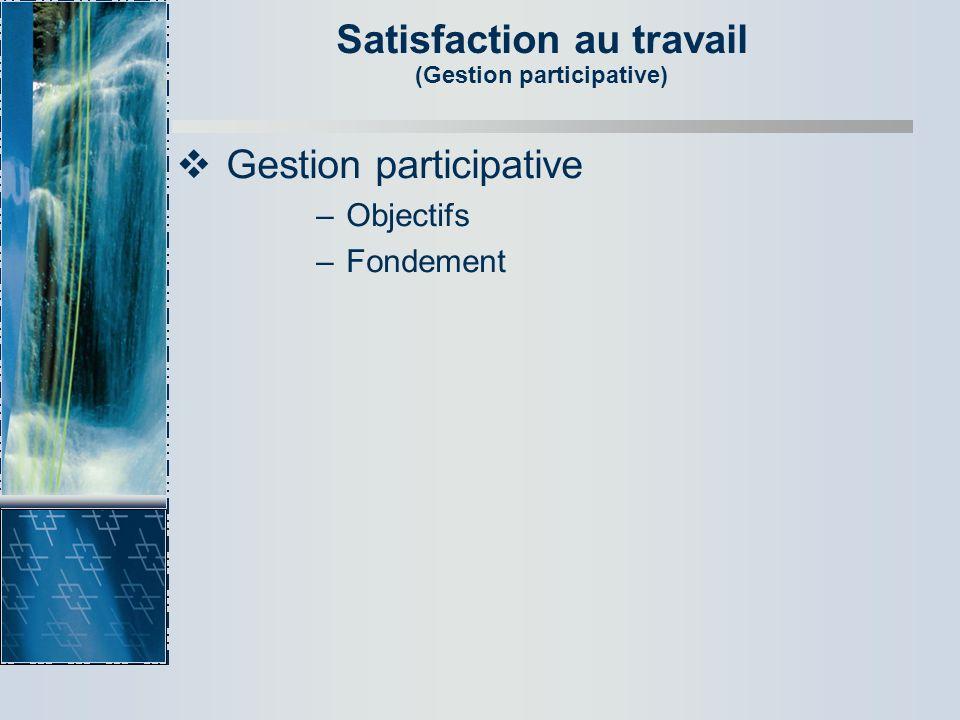 Satisfaction au travail (Reconnaissance et récompenses) Reconnaissance Récompenses Intrinsèques : nature non monétaire, autogratification Extrinsèques : bonis, compliments