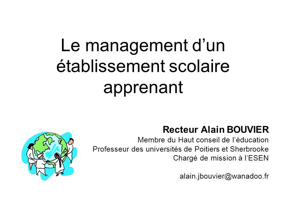 Le management dun établissement scolaire apprenant Recteur Alain BOUVIER Membre du Haut conseil de léducation Professeur des universités de Poitiers e