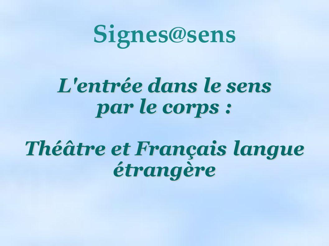Signes@sens L'entrée dans le sens par le corps : Théâtre et Français langue étrangère
