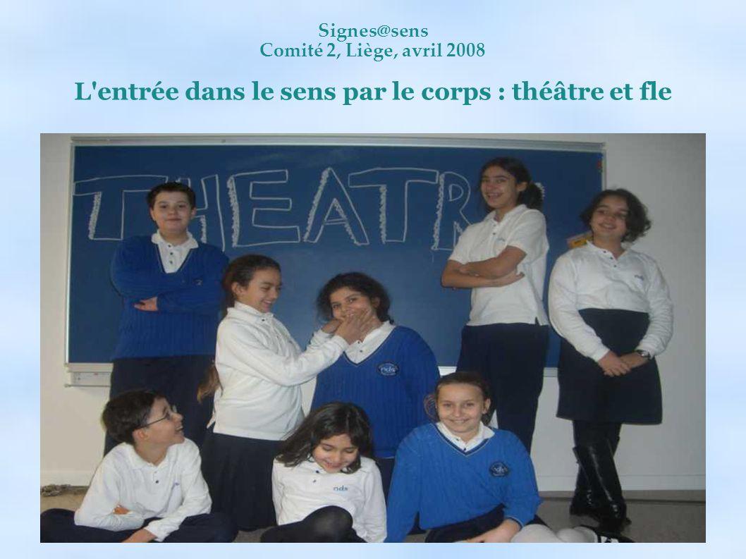 Signes@sens Comité 2, Liège, avril 2008 L'entrée dans le sens par le corps : théâtre et fle