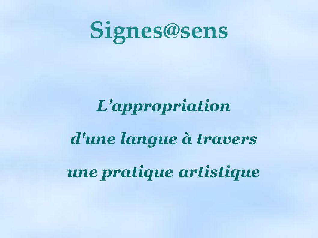 Signes@sens Lappropriation d'une langue à travers une pratique artistique