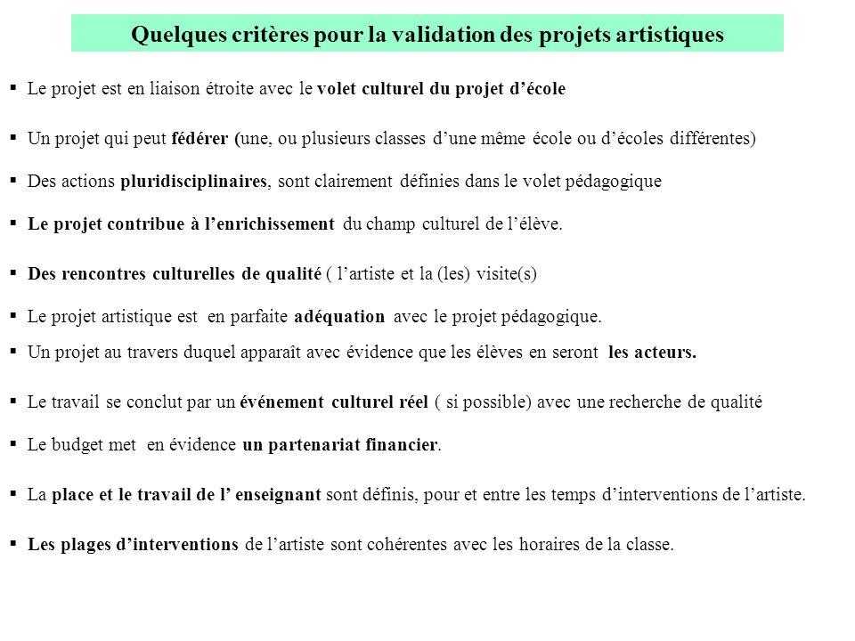 Quelques critères pour la validation des projets artistiques Le projet est en liaison étroite avec le volet culturel du projet décole Un projet qui pe