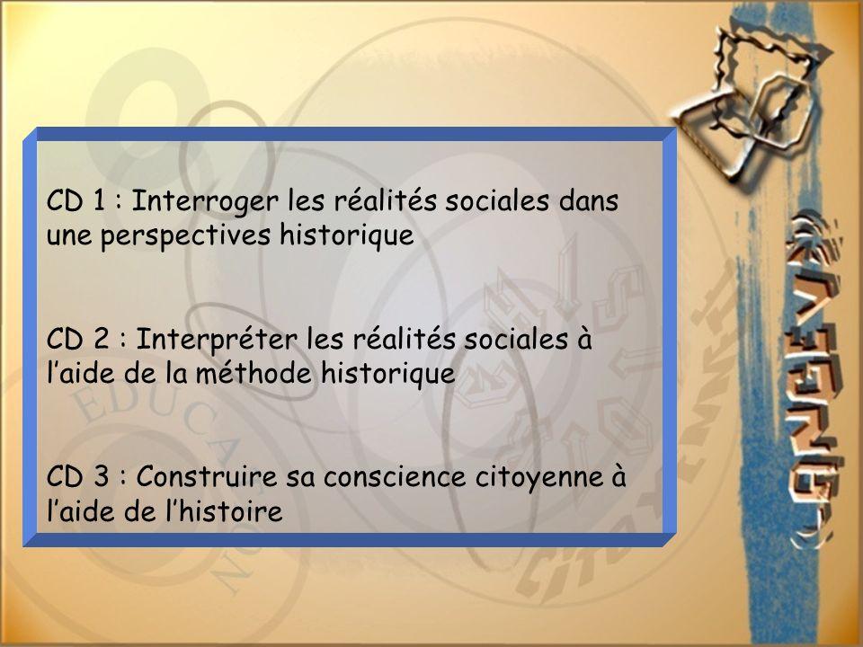 CD 1 : Interroger les réalités sociales dans une perspectives historique CD 2 : Interpréter les réalités sociales à laide de la méthode historique CD 3 : Construire sa conscience citoyenne à laide de lhistoire