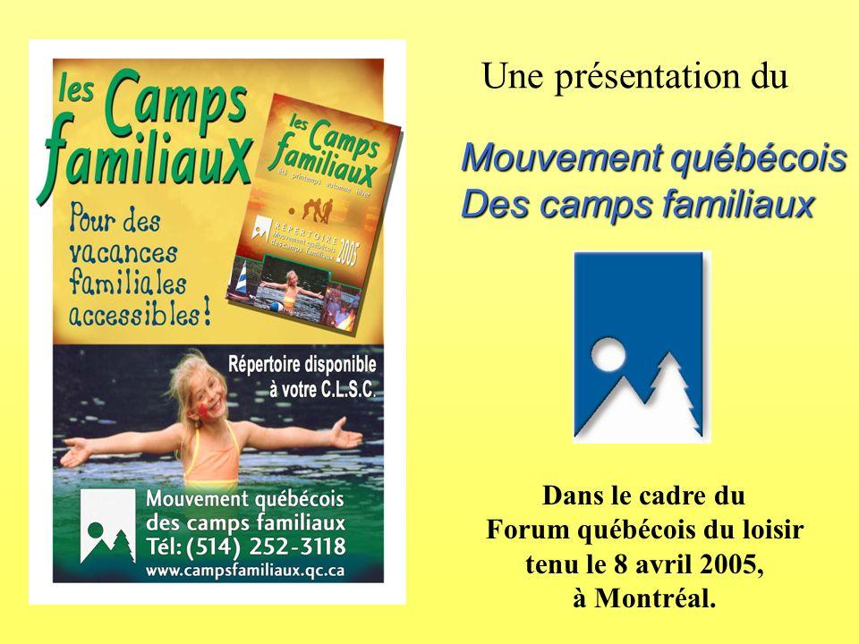 Une présentation du Mouvement québécois Des camps familiaux Dans le cadre du Forum québécois du loisir tenu le 8 avril 2005, à Montréal.