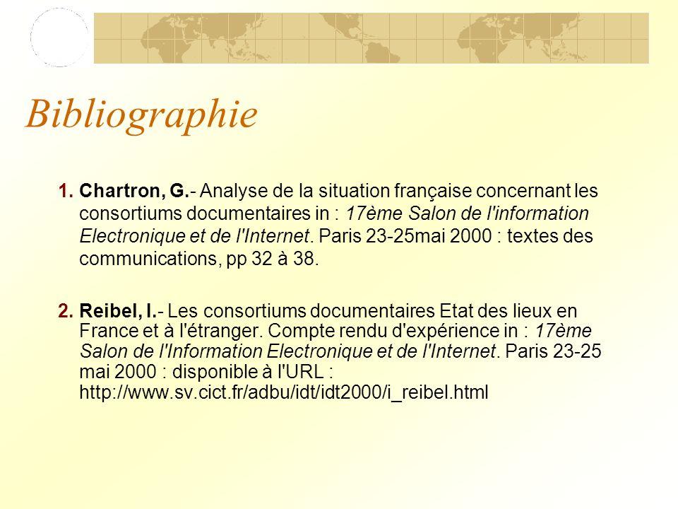 Bibliographie 1.Chartron, G.- Analyse de la situation française concernant les consortiums documentaires in : 17ème Salon de l information Electronique et de l Internet.