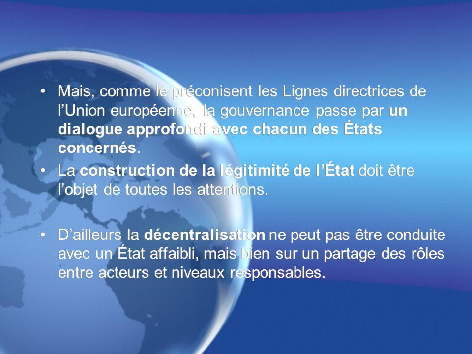 Mais, comme le préconisent les Lignes directrices de lUnion européenne, la gouvernance passe par un dialogue approfondi avec chacun des États concernés.