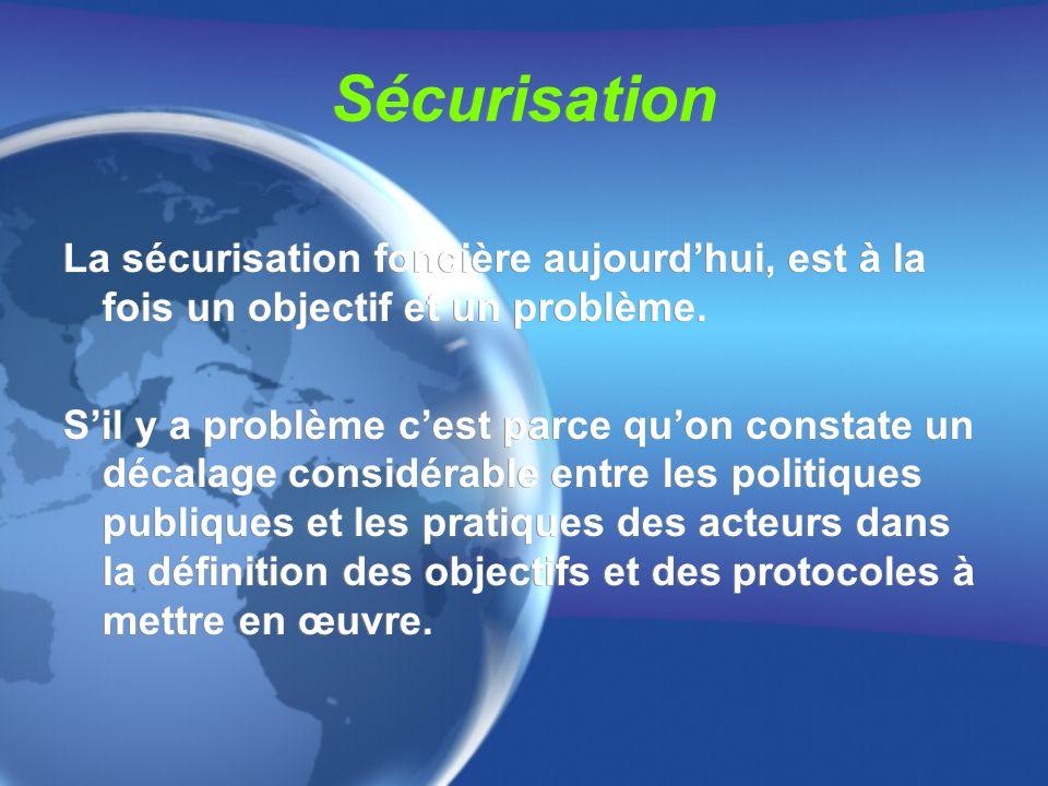 Sécurisation La sécurisation foncière aujourdhui, est à la fois un objectif et un problème.