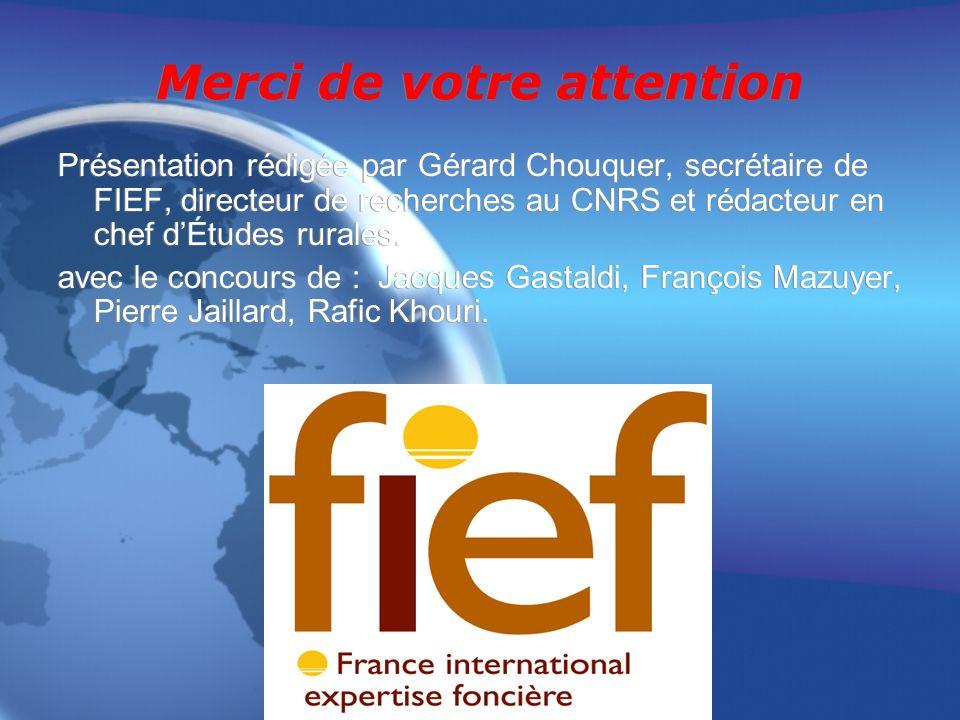 Merci de votre attention Présentation rédigée par Gérard Chouquer, secrétaire de FIEF, directeur de recherches au CNRS et rédacteur en chef dÉtudes rurales.