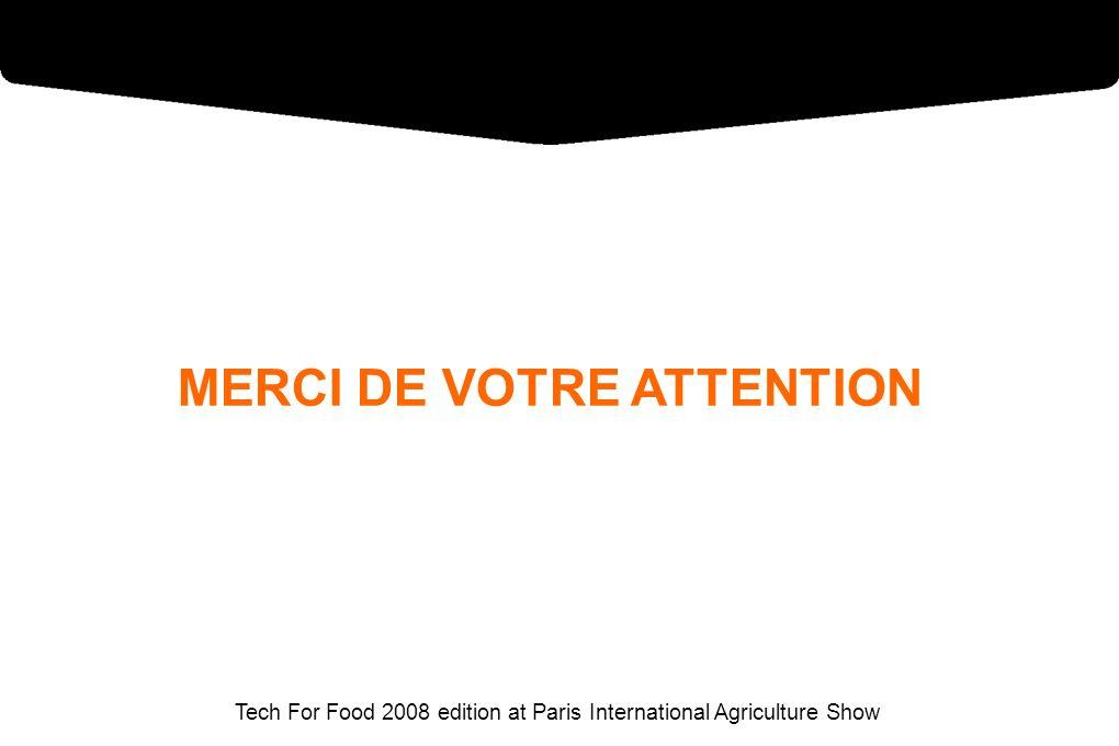 Tech For Food 2008 edition at Paris International Agriculture Show MERCI DE VOTRE ATTENTION