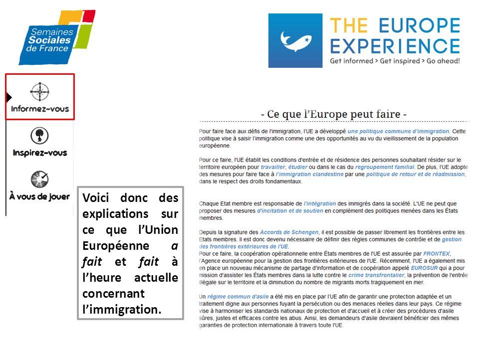 Voici donc des explications sur ce que lUnion Européenne a fait et fait à lheure actuelle concernant limmigration.