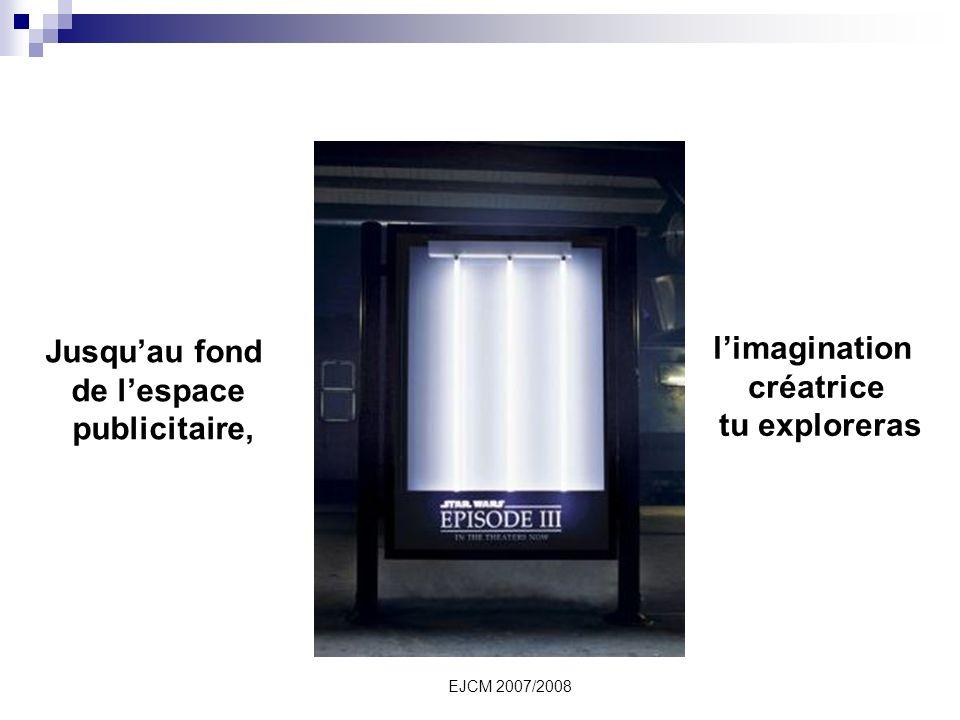 EJCM 2007/2008 Jusquau fond de lespace publicitaire, limagination créatrice tu exploreras