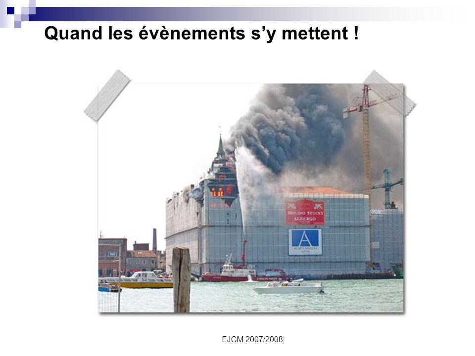 EJCM 2007/2008 Quand les évènements sy mettent !