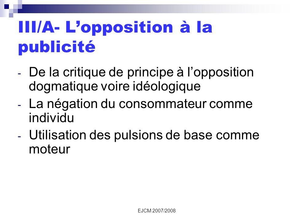 EJCM 2007/2008 III/A- Lopposition à la publicité - De la critique de principe à lopposition dogmatique voire idéologique - La négation du consommateur comme individu - Utilisation des pulsions de base comme moteur