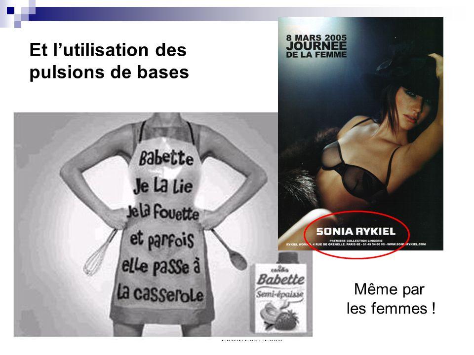 EJCM 2007/2008 Et lutilisation des pulsions de bases Même par les femmes !