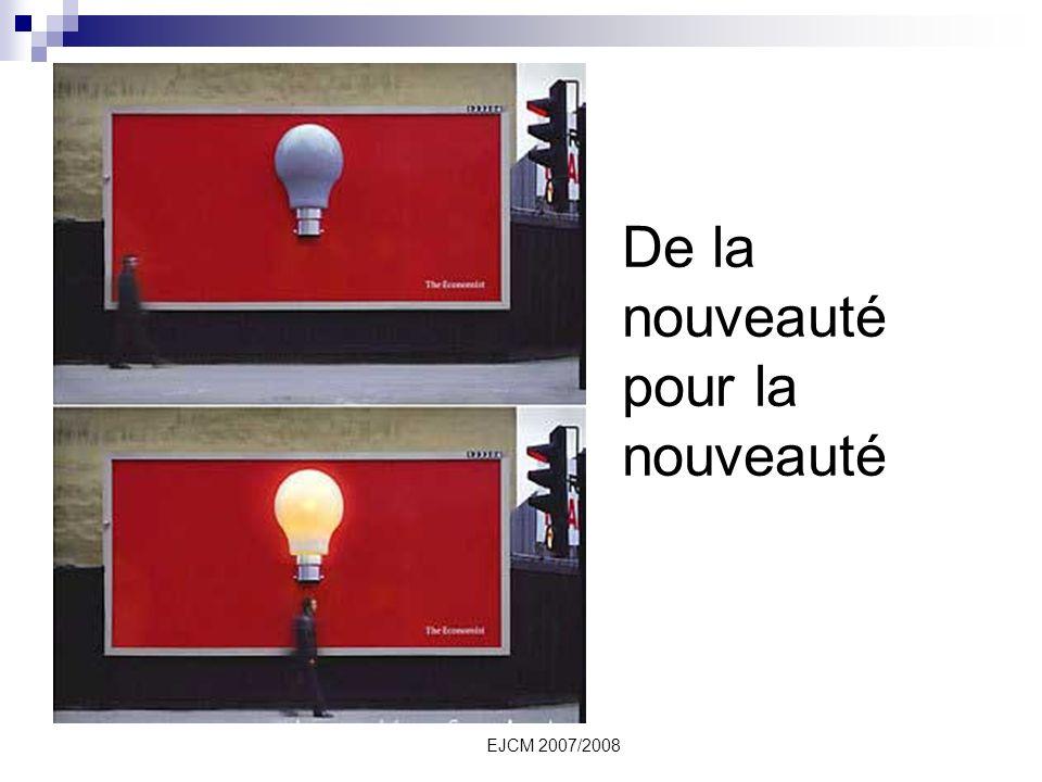 EJCM 2007/2008 De la nouveauté pour la nouveauté