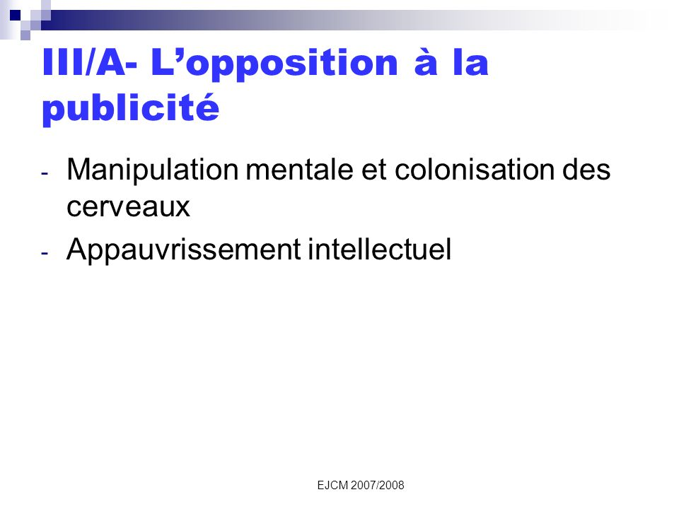 EJCM 2007/2008 III/A- Lopposition à la publicité - Manipulation mentale et colonisation des cerveaux - Appauvrissement intellectuel