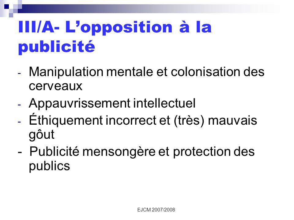 EJCM 2007/2008 III/A- Lopposition à la publicité - Manipulation mentale et colonisation des cerveaux - Appauvrissement intellectuel - Éthiquement incorrect et (très) mauvais gôut - Publicité mensongère et protection des publics