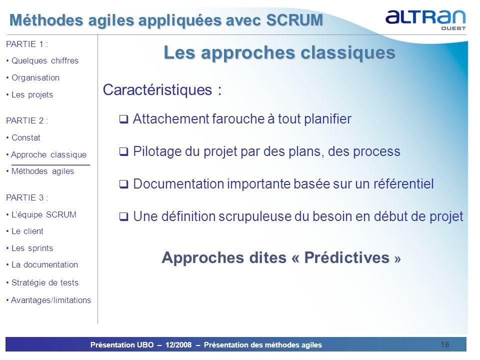 Méthodes agiles appliquées avec SCRUM Présentation UBO – 12/2008 – Présentation des méthodes agiles 16 PARTIE 1 : Quelques chiffres Organisation Les p