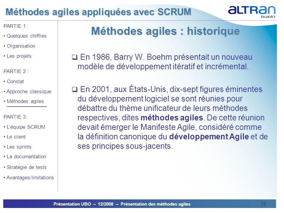 Méthodes agiles appliquées avec SCRUM Présentation UBO – 12/2008 – Présentation des méthodes agiles 19 PARTIE 1 : Quelques chiffres Organisation Les p