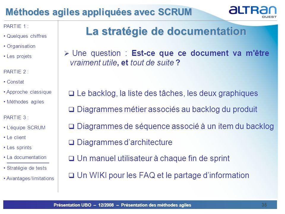 Méthodes agiles appliquées avec SCRUM Présentation UBO – 12/2008 – Présentation des méthodes agiles 35 PARTIE 1 : Quelques chiffres Organisation Les p