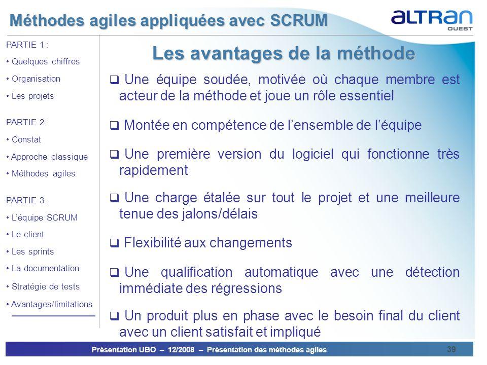 Méthodes agiles appliquées avec SCRUM Présentation UBO – 12/2008 – Présentation des méthodes agiles 39 PARTIE 1 : Quelques chiffres Organisation Les p