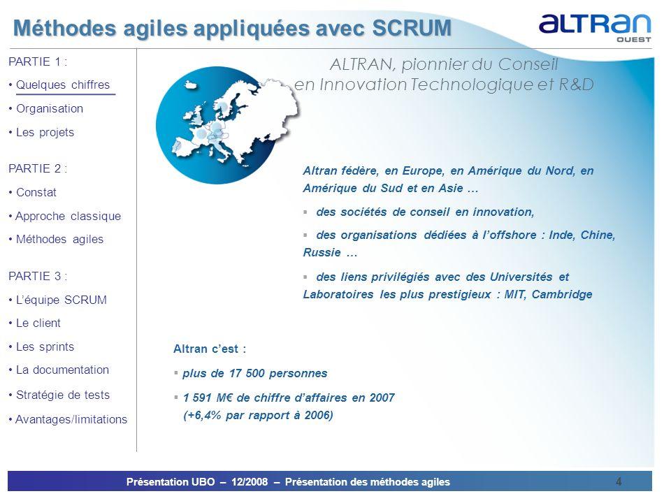 Méthodes agiles appliquées avec SCRUM Présentation UBO – 12/2008 – Présentation des méthodes agiles 4 PARTIE 1 : Quelques chiffres Organisation Les pr
