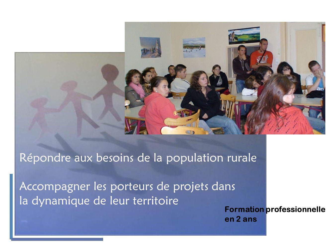 Répondre aux besoins de la population rurale Accompagner les porteurs de projets dans la dynamique de leur territoire Formation professionnelle en 2 a