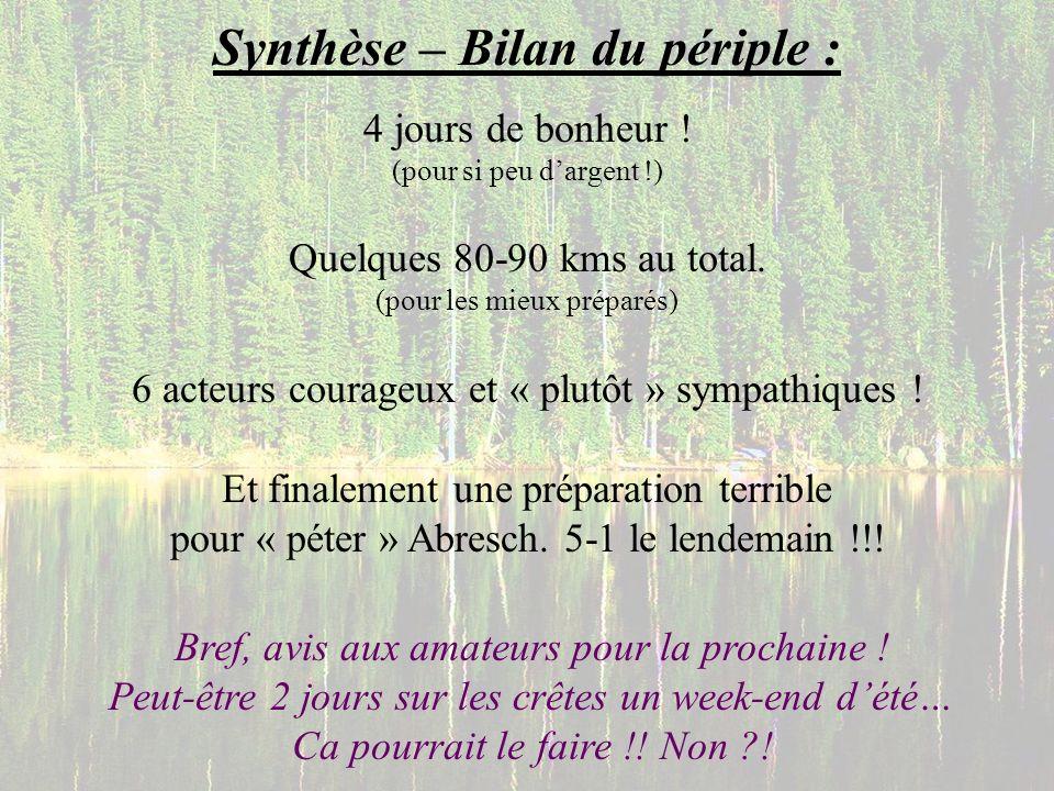 Synthèse – Bilan du périple : 4 jours de bonheur ! (pour si peu dargent !) Quelques 80-90 kms au total. (pour les mieux préparés) 6 acteurs courageux