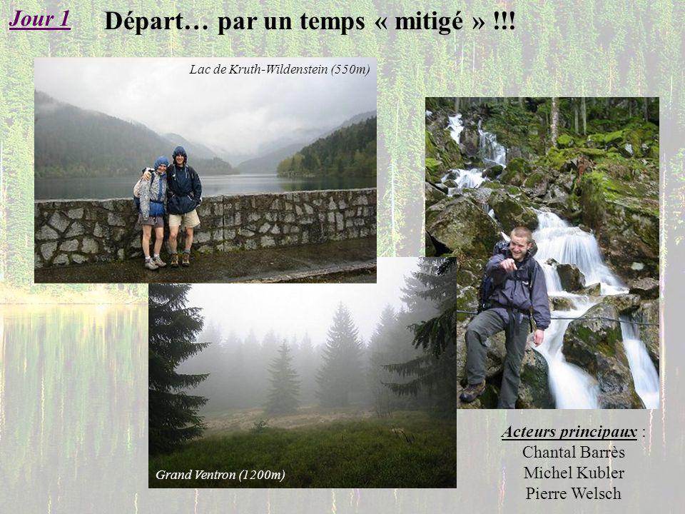 Départ… par un temps « mitigé » !!! Jour 1 Grand Ventron (1200m) Lac de Kruth-Wildenstein (550m) Acteurs principaux : Chantal Barrès Michel Kubler Pie