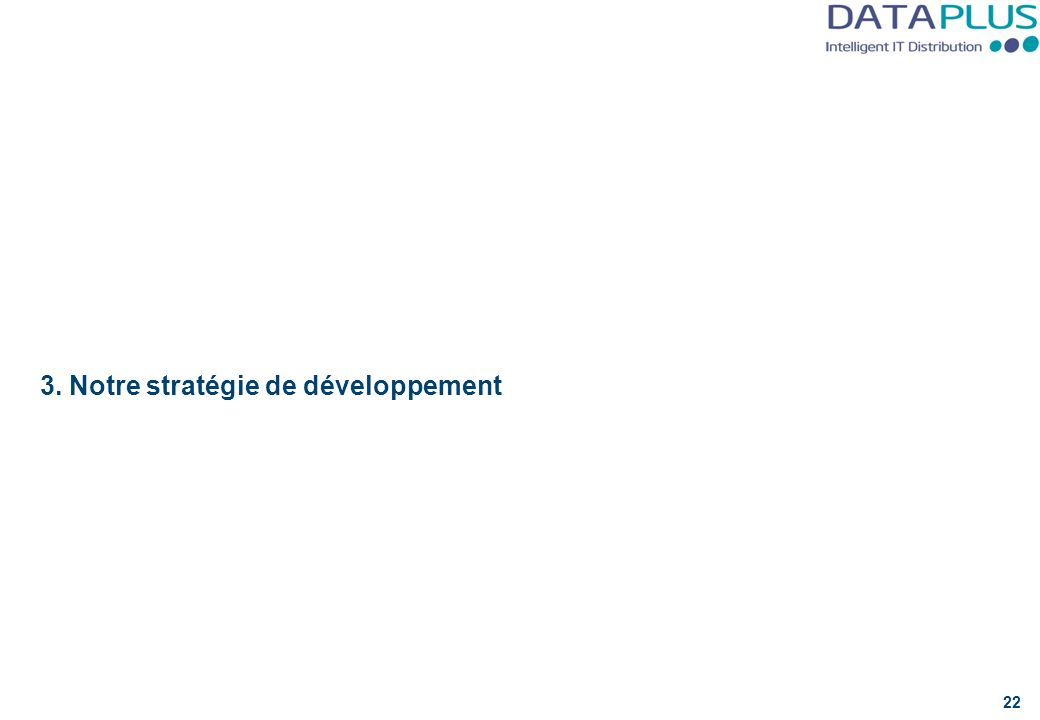 3. Notre stratégie de développement 22