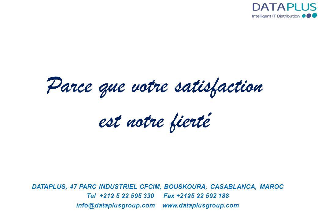 Parce que votre satisfaction est notre fierté DATAPLUS, 47 PARC INDUSTRIEL CFCIM, BOUSKOURA, CASABLANCA, MAROC Tel +212 5 22 595 330 Fax +2125 22 592