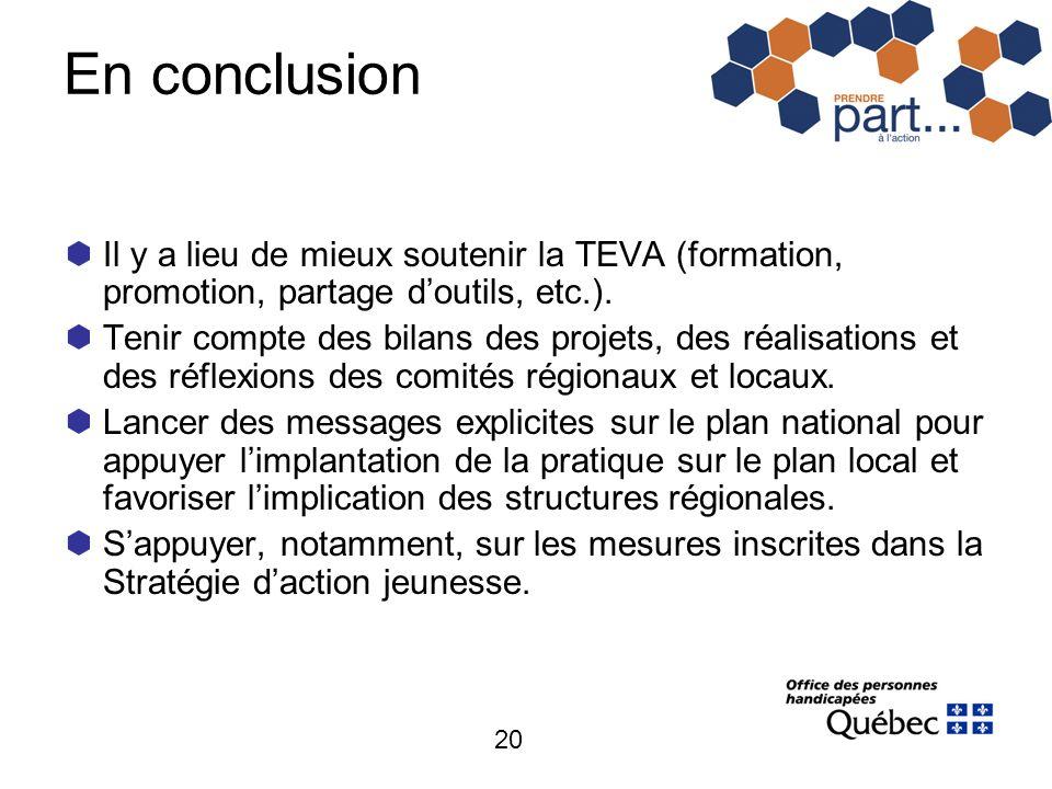 20 En conclusion Il y a lieu de mieux soutenir la TEVA (formation, promotion, partage doutils, etc.). Tenir compte des bilans des projets, des réalisa
