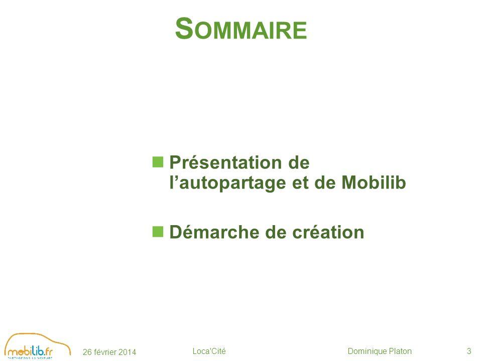 26 février 2014 Loca Cité Dominique Platon3 S OMMAIRE Présentation de lautopartage et de Mobilib Démarche de création
