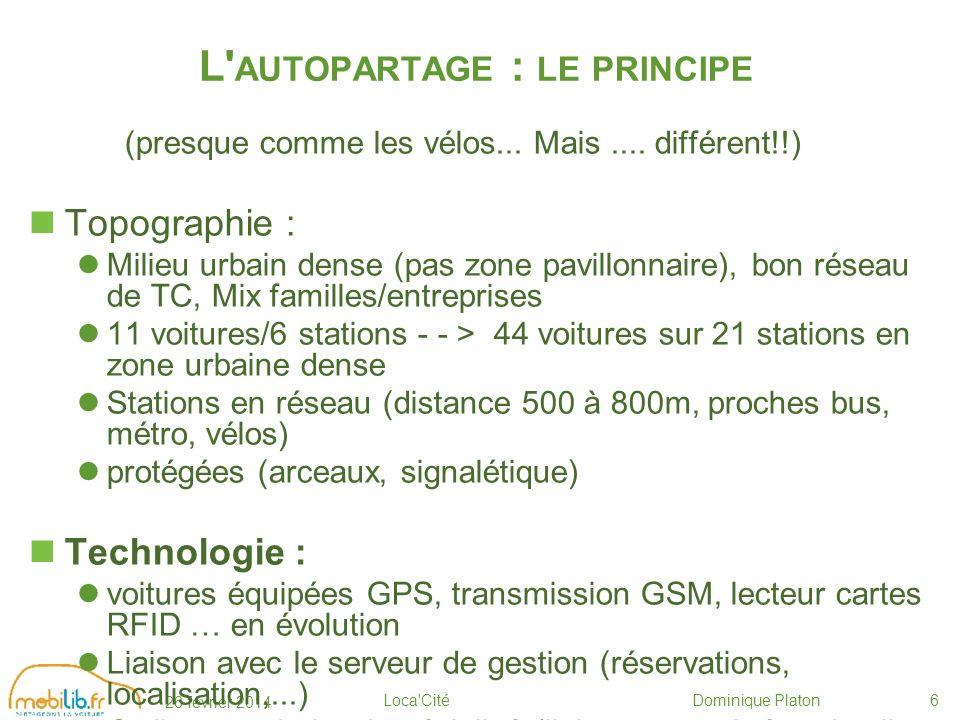 26 février 2014 Loca Cité Dominique Platon6 L AUTOPARTAGE : LE PRINCIPE (presque comme les vélos...