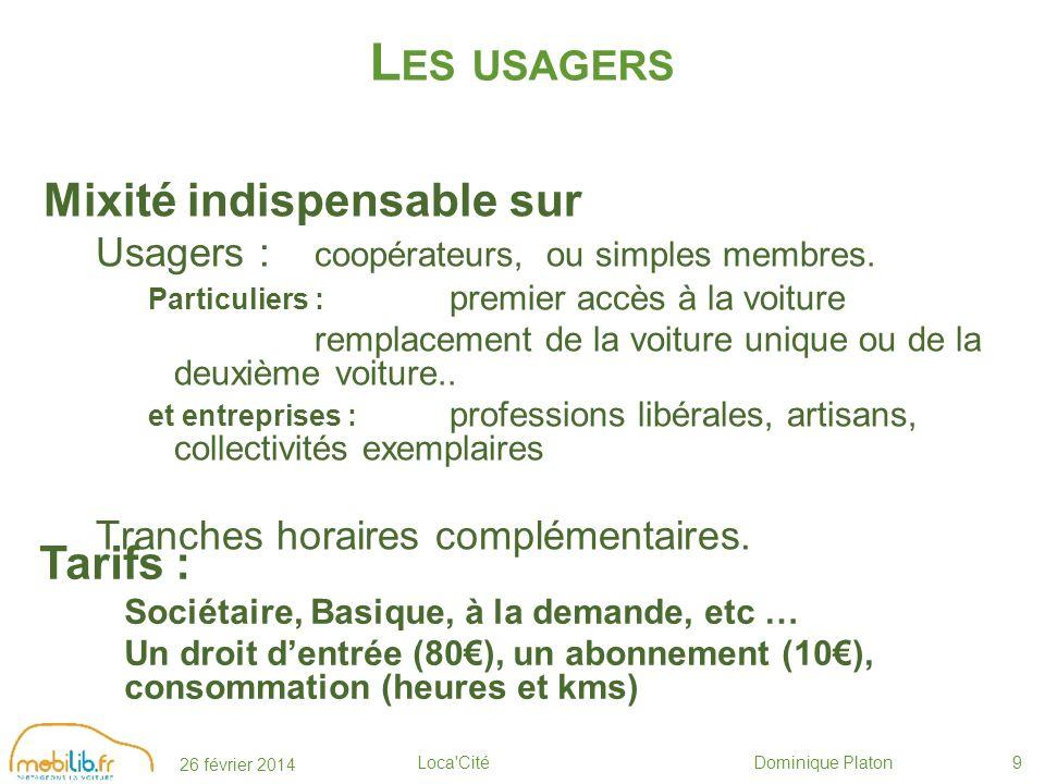 26 février 2014 Loca Cité Dominique Platon9 L ES USAGERS Mixité indispensable sur Usagers : coopérateurs, ou simples membres.
