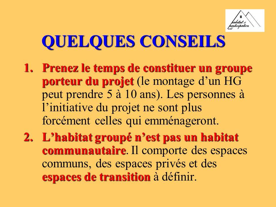 QUELQUES CONSEILS 1.Prenez le temps deconstituer un groupe porteur du projet 1.Prenez le temps de constituer un groupe porteur du projet (le montage d