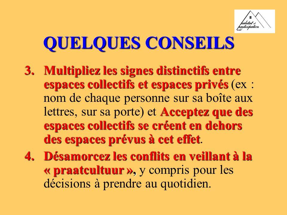 QUELQUES CONSEILS 3.Multipliez les signes distinctifs entre espaces collectifs et espaces privés Acceptez que des espaces collectifs se créent en deho
