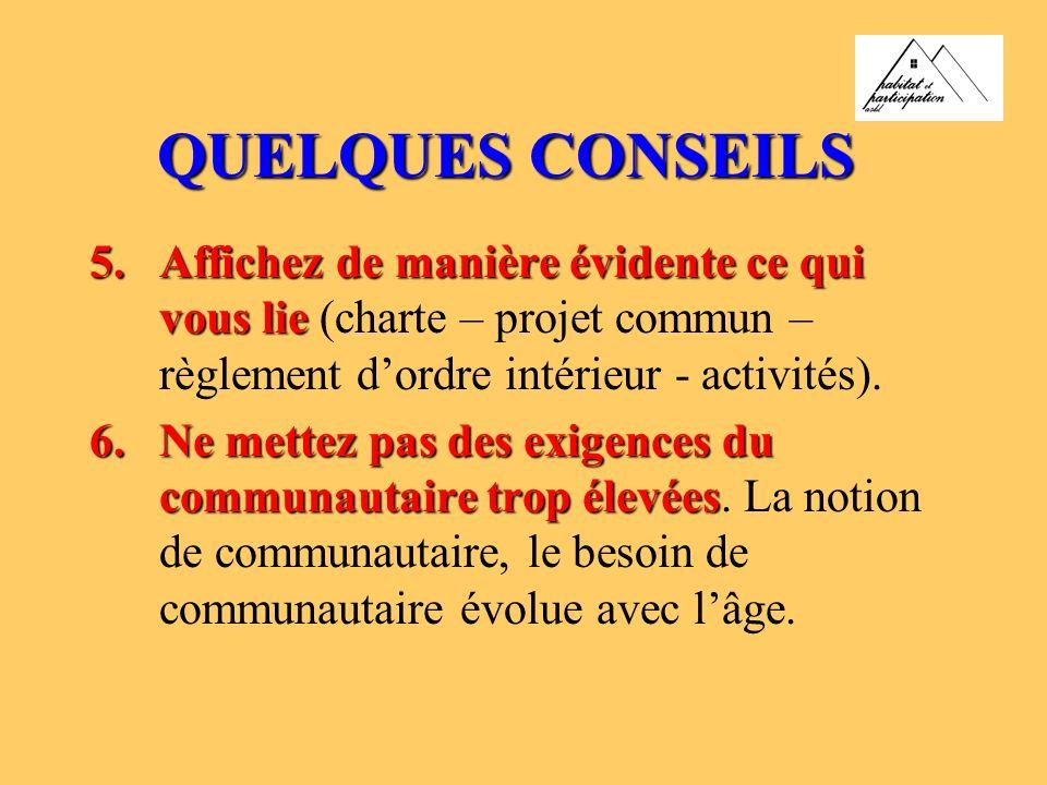 QUELQUES CONSEILS 5.Affichez de manière évidente ce qui vous lie 5.Affichez de manière évidente ce qui vous lie (charte – projet commun – règlement dordre intérieur - activités).