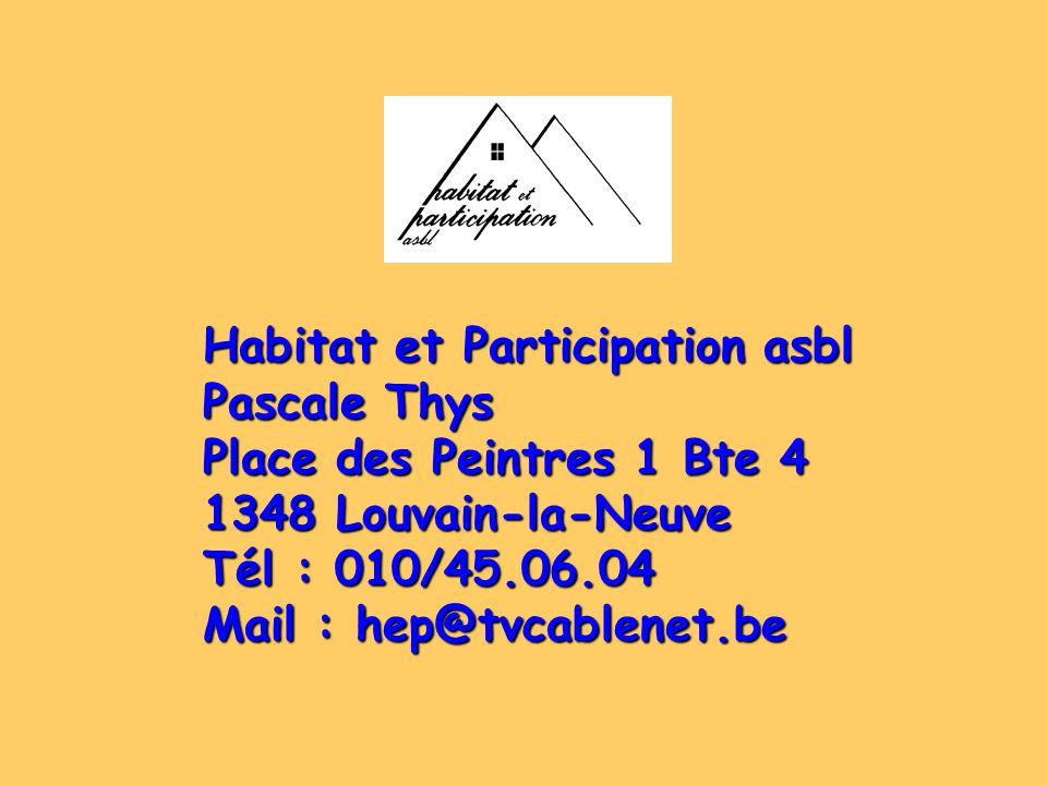 Habitat et Participation asbl Pascale Thys Place des Peintres 1 Bte 4 1348 Louvain-la-Neuve Tél : 010/45.06.04 Mail : hep@tvcablenet.be