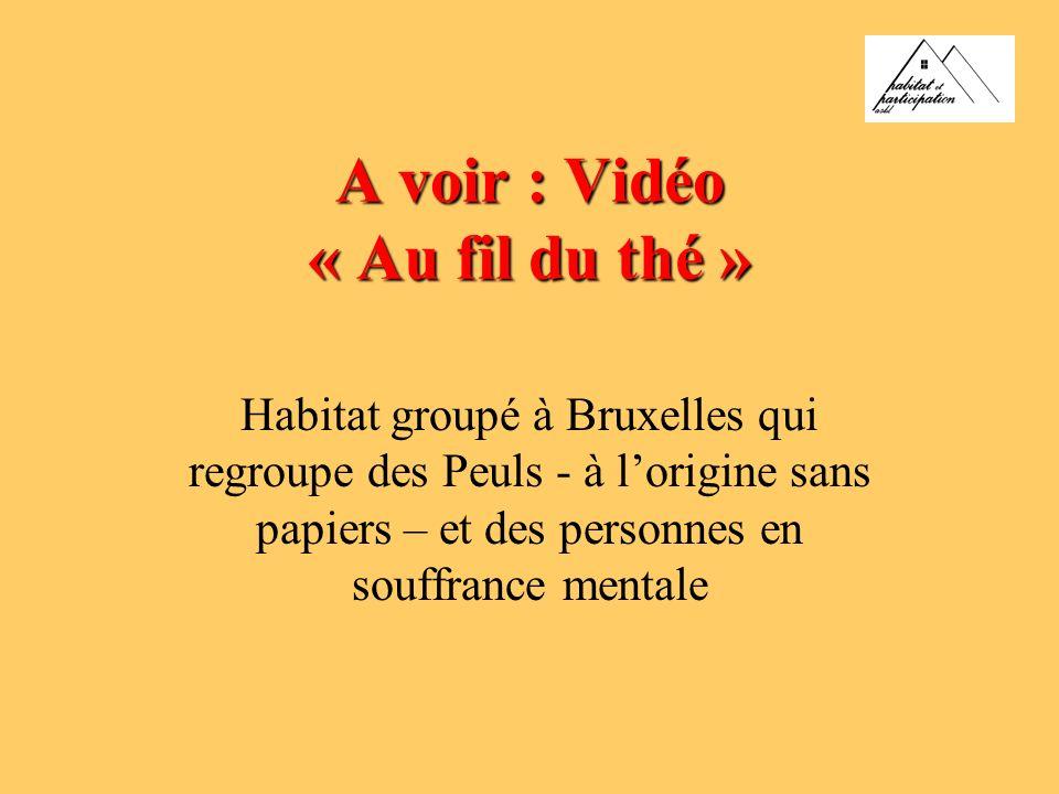 A voir : Vidéo « Au fil du thé » Habitat groupé à Bruxelles qui regroupe des Peuls - à lorigine sans papiers – et des personnes en souffrance mentale